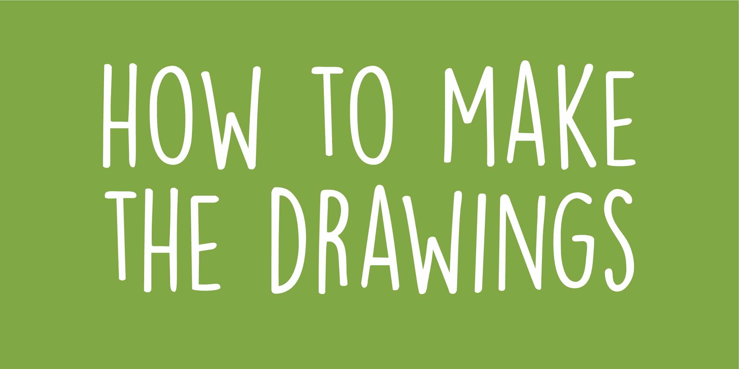 How to make the drawings